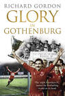Glory in Gothenburg: The Night Aberdeen FC Turned the Footballing World on Its Head by Richard Gordon (Paperback, 2013)