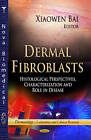 Dermal Fibroblasts: Histological Perspectives, Characterization and Role in Disease by Nova Science Publishers Inc (Hardback, 2013)