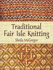 Traditional Fair Isle Knitting by Sheila McGregor (Paperback, 2003)