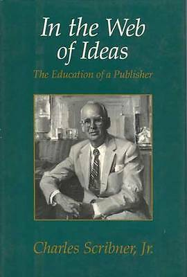 IN THE WEB OF IDEAS: THE EDUCATION OF A PUBLISHER. (SIGNED)., Scribner, Charles