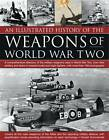 An Illustrated History of the Weapons of World War Two: A Comprehensive Directory of the Military Weapons Used in World War Two, from Field Artillery and Tanks to Torpedo Boats and Night Fighters, with More Than 180 Photographs by Donald Sommerville (Paperback, 2011)