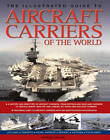 The Illustrated Guide to Aircraft Carriers of the World: Featuring Over 170 Aircraft Carriers with 500 Identification Photographs by Bernard Ireland (Paperback, 2012)