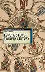 Europe's Long Twelfth Century: Order, Anxiety and Adaptation, 1095-1229 by John D. Cotts (Hardback, 2012)