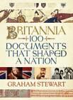 Britannia: 100 Documents That Shaped a Nation by Graham Stewart (Hardback, 2012)