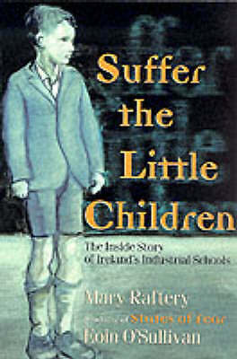 Suffer the Little Children : The Inside Story of Ireland's Industrial Schools