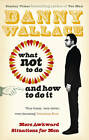 What Not to Do (And How to Do It) by Danny Wallace (Paperback, 2013)