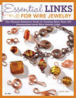 Essential Links for Wire Jewelry: The Ultimate Reference Guide to Creating More Than 300 Intermediate-level Wire Jewelry Links by Lora S. Irish (Paperback, 2011)