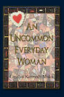 An Uncommon Everyday Woman by Carolyn Kennedy Muka (Paperback / softback, 2008)