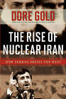 Rise of Nuclear Iran: How Tehran Defies the West by Dore Gold (Hardback, 2009)