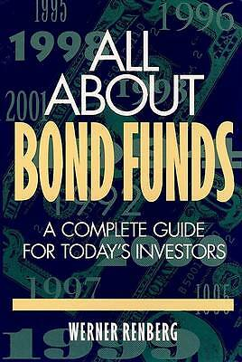 All About Bond Funds: A Complete Guide for Today's Investors by Renberg, Werner
