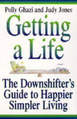 Getting A Life: J: The Downshifting Guide to Happier, Simpler Living, Jones, Jud