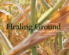 Healing Ground: Walking the Small Farms of Vermont by John Huddleston (Hardback, 2012)