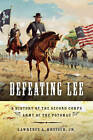 Defeating Lee: A History of the Second Corps, Army of the Potomac by Lawrence A. Kreiser (Hardback, 2011)