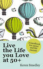 Live the Life You Love at 50+: A Handbook for Career and Life Success by Keren Smedley (Paperback, 2013)