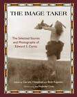 The Image Taker: The Selected Stories and Photographs of Edward S. Curtis by Gerald Hausman (Paperback, 2009)