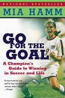 Go for the Goal by Mia Hamm (Paperback, 2000)