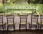 Green Wedding: Planning Your Eco-friendly Celebration by Mireya Navarro (Hardback, 2009)
