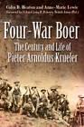 Four War Boer: The Century and Life of Pieter Arnoldus Krueler by Colin D. Heaton (Hardback, 2014)