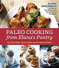 Paleo Cooking from Elana's Pantry: Gluten-Free, Grain-Free, High-Protein Recipes by Elana Amsterdam (Paperback, 2013)