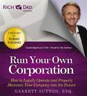 Rich Dad's Advisors: Run Your Own Corporation: How to Legally Operate and Properly Maintain Your Company into the Future by Garrett Sutton (CD-Audio, 2013)