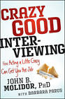 Crazy Good Interviewing: How Acting a Little Crazy Can Get You the Job by Barbara Parus, Dr John B. Molidor (Paperback, 2012)