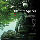 Infinite Spaces: The Art and Wisdom of the Japanese Garden by Galileo Publishers (Paperback, 2012)