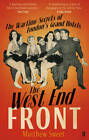 The West End Front: The Wartime Secrets of London's Grand Hotels by Matthew Sweet (Paperback, 2012)