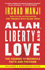 Allah, Liberty and Love: The Courage to Reconcile Faith and Freedom by Irshad Manji (Paperback, 2012)