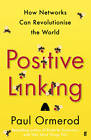 Positive Linking: How Networks Can Revolutionise the World by Paul Ormerod (Paperback, 2012)
