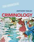 Criminology: The Essentials by Dr. Anthony Walsh (Paperback, 2011)