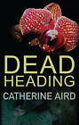 Dead Heading by Catherine Aird (Hardback, 2013)