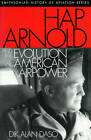 Hap Arnold and the Evolution of American Airpower by Dik Alan Daso (Paperback, 2001)