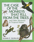 Case of the Monkeys That Fell from the Trees: And Other Mysteries in Tropical Nature by Susan Quinlan (Paperback, 2010)