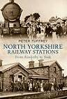 North Yorkshire Railway Stations: from Ainderby to York by Peter Tuffrey (Paperback, 2011)