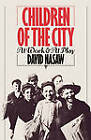 Children of the City: At Work and at Play by David Nasaw (Paperback, 1986)