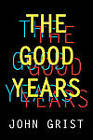 The Good Years by John Grist (Paperback, 2009)