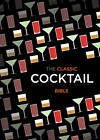 The Classic Cocktail Bible by Octopus Publishing Group (Hardback, 2012)