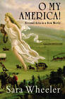 O, My America!: Second Acts in a New World by Sara Wheeler (Hardback, 2013)