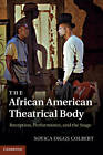 The African American Theatrical Body: Reception, Performance, and the Stage by Soyica Diggs Colbert (Hardback, 2011)