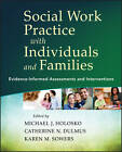 Social Work Practice with Individuals and Families: Evidence-Informed Assessments and Interventions by Catherine N. Dulmus, Michael J. Holosko, Karen Sowers (Paperback, 2013)