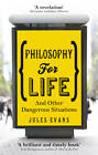 Philosophy for Life: And Other Dangerous Situations by Jules Evans (Paperback, 2013)