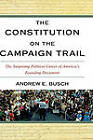 The Constitution on the Campaign Trail: The Surprising Political Career of America's Founding Document by Andrew E. Busch (Hardback, 2007)