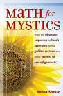 Maths for Mystics: From the Fibonacci Sequence to Luna's Labyrinth to the Golden Section and Other Secrets of Sacred Geometry by Renna Shesso (Paperback, 2007)
