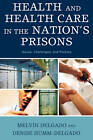 Health and Health Care in the Nation's Prisons: Issues, Challenges, and Policies by Denise Humm-Delgado, Melvin Delgado (Hardback, 2008)