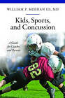 Kids, Sports, and Concussion: A Guide for Coaches and Parents by William P. Meehan (Hardback, 2011)