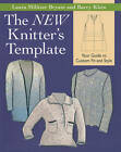 The New Knitter's Template: Your Guide to Custom Fit and Style by Laura Militzer Bryant, Barry Klein (Spiral bound, 2010)