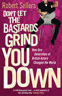 Don't Let the Bastards Grind You Down: How One Generation of British Actors Changed the World by Robert Sellers (Paperback, 2012)