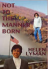 Not to the Manner Born: Reflections of a Wife and Partner in the Foreign Service by Helen Lyman (Hardback, 2011)