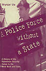 A Police Force without a State: A History of the Palestinian Security Forces in the West Bank and Gaza by Brynjar Lia (Hardback, 1999)