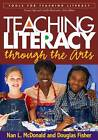Teaching Literacy Through the Arts by Douglas Fisher, Nan L. McDonald (Paperback, 2006)